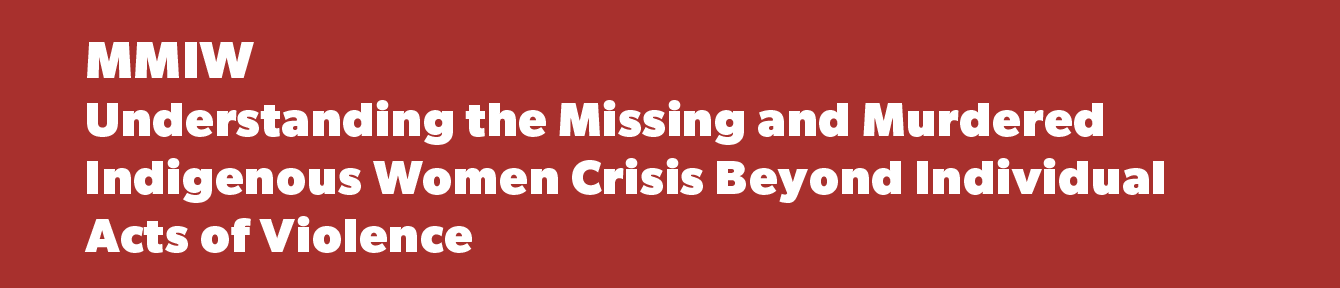 MMIW: Understanding the Missing and Murdered Indigenous Women Crisis Beyond Individual Acts of Violence