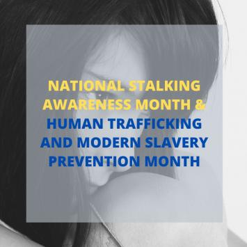 National Stalking Awareness, Human Trafficking and Modern Slavery Prevention Month